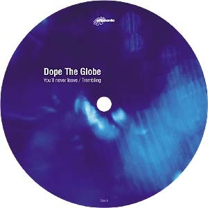 dope the globe / you'll never leave , trembling